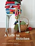A Life in Stitches: Knitting My Way through Love, Loss, and Laughter by Rachael Herron (2011-08-03)