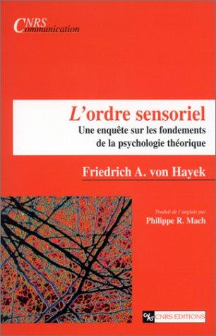 Ordre sensoriel : Une enquête sur les fondements de la psychologie théorique par Friedrich A. Hayek