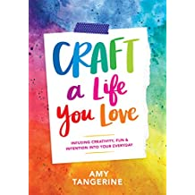 Craft a Life You Love: Infusing Creativity, Fun, and Intention into Your Everyday (English Edition)