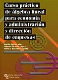 Curso Práctico de Álgebra Lineal Para Economía y Administración y Dirección de Empresas (Manuales)
