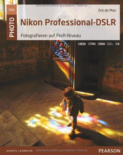 Nikon Professional-DSLR: Fotografieren auf Profi-Niveau (Pearson Photo)