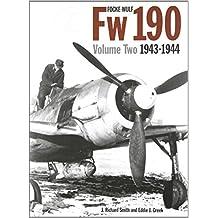 Focke-Wulf Fw 190, Vol. 2: 1943-1944 1st edition by J. Richard Smith, Eddie J. Creek (2012) Hardcover