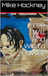 Free Will and Will to Power (The God Series Book 17)