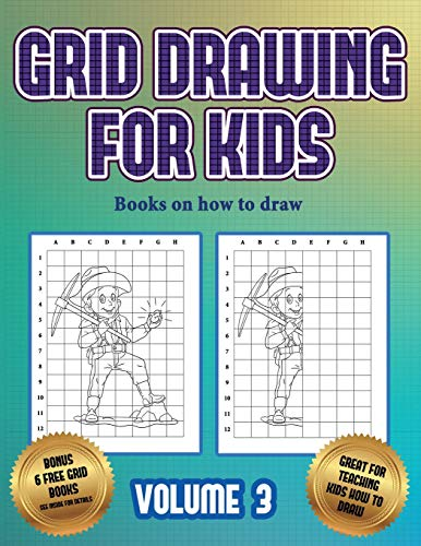 Books on how to draw (Grid drawing for kids - Volume 3): This book teaches kids how to draw using grids