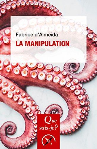 La manipulation: « Que sais-je ? » n° 3665 par Fabrice d' Almeida