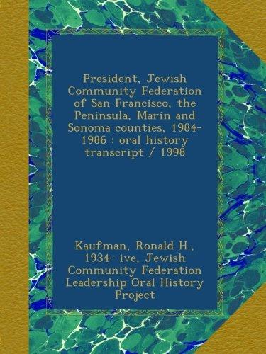 President, Jewish Community Federation of San Francisco, the Peninsula, Marin and Sonoma counties, 1984-1986 : oral history transcript / 1998