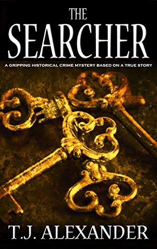 THE SEARCHER a gripping historical crime mystery based on a true story by [ALEXANDER, T.J.]