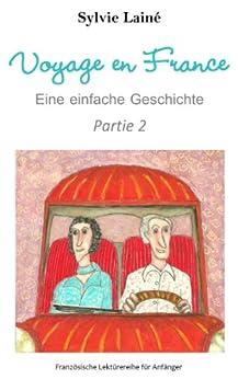Voyage en France, Eine einfache Geschichte auf Französisch, Teil 2: mit deutschem Glossar (zweisprachig) (Französische Lektürereihe für Anfänger) von [Lainé, Sylvie]