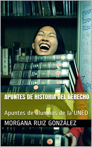 Apuntes de Historia del Derecho: Apuntes de alumnos de la UNED (Spanish Edition)