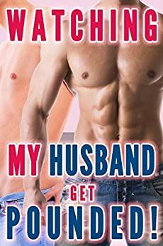 Watching My Husband Get Pounded (Gay For Wife, Husband Gay First Time) (Cuckquean Stories Book 1) (English Edition) par [Pain, Lauren]