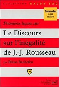 Premières leçons sur 'Le discours sur l'origine et les fondements de l'inégalité parmi les hommes' de Jean-Jacques Rousseau par Blaise Bachofen