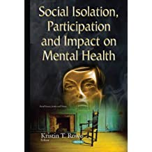Social Isolation, Participation & Impact on Mental Health (Social Issues, Justice and Status) by Kristin T Rowe (2015-06-01)