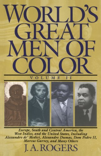 2: World's Great Men of Color, Volume II: Europe, South and Central America, the West Indies, and the United States, Including Alessandro de' Medici, ... Dom Pedro II, Marcus Garvey, and Many Others