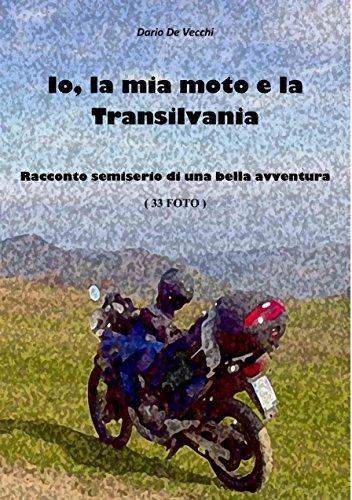 Io, la mia moto e la Transilvania: Racconto semiserio di una bella avventura