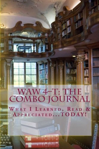 W.A.W 4-T: The Combo Journal—What I Learned, Read & Appreciated...TODAY!: Volume 4 (The 4-T (for TODAY) Journal Series)
