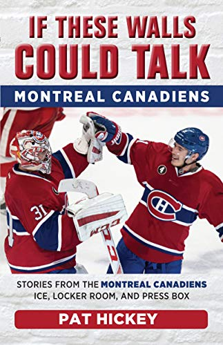 If These Walls Could Talk: Montreal Canadiens: Stories from the Montreal Canadiens Ice, Locker Room, and Press Box (English Edition) por Pat Hickey