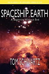 Spaceship Earth: A Beginning Without End by Tom Schwartz (2010-07-21)