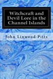 Witchcraft and Devil Lore in the Channel Islands: Transcripts from the Official Records of the Guernsey Royal Court, with an English Translation and Historical Introduction