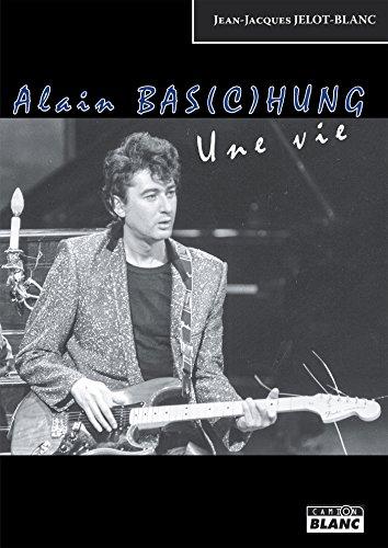 Alain Baschung Une vie par Jean-Jacques Jélot-Blanc