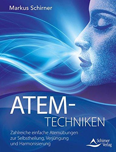 Atemtechniken: Zahlreiche einfache Atemübungen zur Selbstheilung, Verjüngung und Harmonisierung