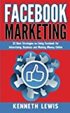 Facebook Marketing: 25 Best Strategies on Using Facebook for Advertising & Making Money Online *FREE BONUS Preview 'SEO 2016' Included! (Social Media, ... Marketing Strategies, Passive Income) by Kenneth Lewis (2015-12-21)
