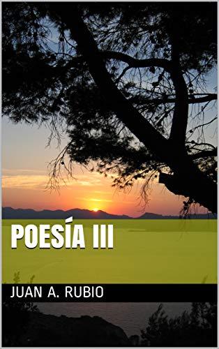 POESÍA III por Juan A. Rubio