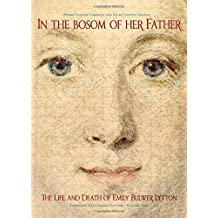 In the Bosom of Her Father: The Life and Death of Emily Bulwer Lytton