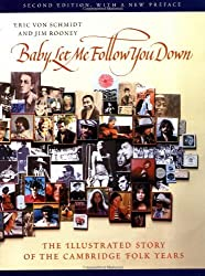 Baby, Let Me Follow You Down: The Illustrated Story of the Cambridge Folk Years by Eric Von Schmidt (1994-06-30)