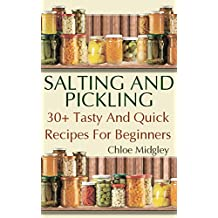 Salting And Pickling:  30+ Tasty And Quick Recipes For Beginners (English Edition)