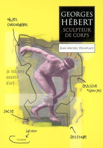 Georges Herbert : Sculpteur de corps