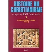 Histoire du Christianisme. Tome 3 : Eglises d'Orient et d'occident 432-610