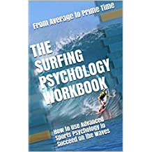 The Surfing Psychology Workbook: How to Use Advanced Sports Psychology to Succeed on the Waves (English Edition)