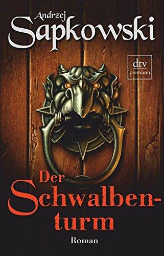 Der Schwalbenturm: Roman (Die Hexer-Saga (Geralt, der Hexer)) (Das Spiel Die Komplette Serie)