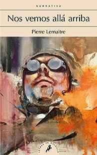 Nos vemos allá arriba par  Pierre Lemaitre