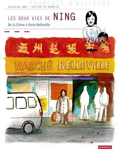 Les deux vies de ning : De la Chine à Paris-Belleville par Valentine Goby, Philippe de Kemmeter