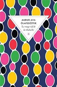 Le rouge vif de la rhubarbe par Auður Ava Olafsdottir