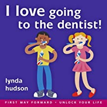 "I Love Going to the Dentist: Little Ones Overcome Fear of the Dentist (Lynda Hudson's ""Unlock Your Life"" Audio CDs for Children)"