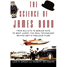 The Science of James Bond: From Bullets to Bowler Hats to Boat Jumps, the Real Technology Behind 007's Fabulous Films by Lois H. Gresh (11-Aug-2006) Paperback