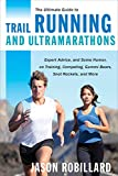 The Ultimate Guide to Trail Running and Ultramarathons: Expert Advice, and Some Humor, on Training, Competing, Gummy Bears, Snot Rockets, and More (The Ultimate Guides)