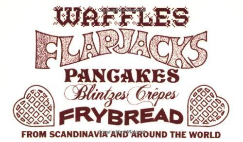 Waffles, Flapjacks, Pancakes, Blintzes, Crepes, Frybread: From Scandinavia and Around the World Revised and Expanded by Dianna Stevens Published by Penfield Press (2002) Spiral-bound