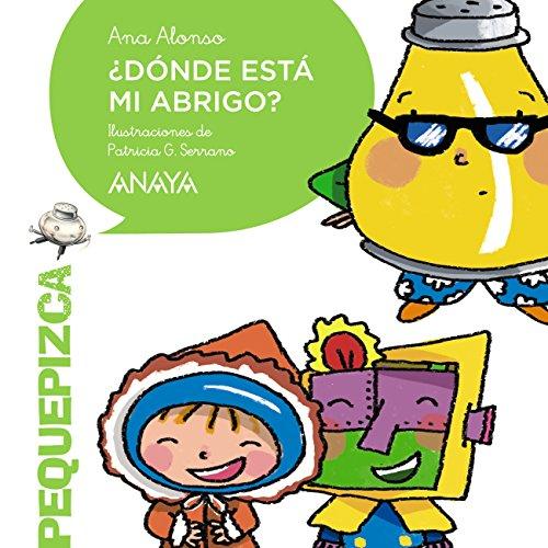¿Dónde está mi abrigo? (Primeros Lectores (1-5 Años) - Pequepizca) por Ana Alonso