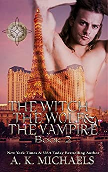 The Witch, The Wolf and The Vampire, Book 2, (A Paranormal Romance) (The Witch The Wolf And The Vampire) by [Michaels, A K]