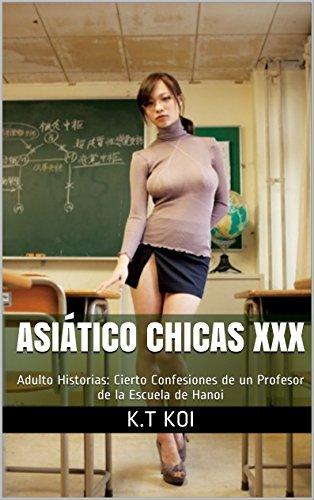 Asiático Chicas XXX: Adulto Historias: Cierto Confesiones de un Profesor de la Escuela de Hanoi por K.T Koi