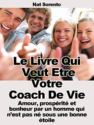Couverture du livre Le livre qui veut être votre coach - Amour, prospérité et bonheur par un homme qui n'est pas né sous une bonne étoile