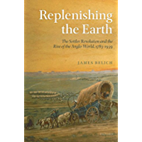 Replenishing the Earth: The Settler Revolution and the Rise of the Angloworld (English Edition)