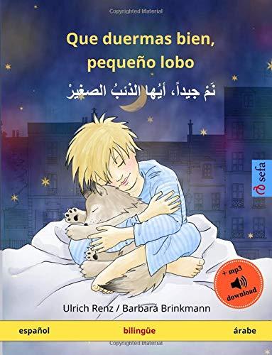 Que duermas bien, pequeño lobo - Nam jayyidan ayyuha adh-dhaib as-sagir (español - árabe): Libro infantil bilingüe con audiolibro mp3 descargable, a ... años (Sefa Libros ilustrados en dos idiomas)