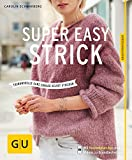 Super easy strick: Einfache Modelle mit Wow-Effekt (GU Kreativratgeber) super easy strick Buch: SUPER EASY STRICK von Carolin Schwarberg