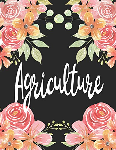 Agriculture: 1 Subject 100 Pages College Ruled 8.5 x 11 Composition Notebook Journal for School Classes - Agriculture Farm Farmer Teachers, Students, TAs, Flowers, Cute, Pretty