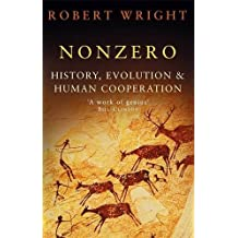 Nonzero: History, Evolution & Human Cooperation: The Logic of Human Destiny by Robert Wright (2001-09-06)