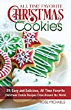 All Time Favorite Christmas Cookies: 35 Easy and Delicious, All Time Favorite Christmas Cookie Recipes From Around the World